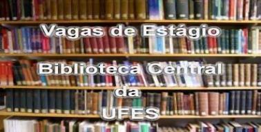 Vagas de estágio na Biblioteca Central da UFES